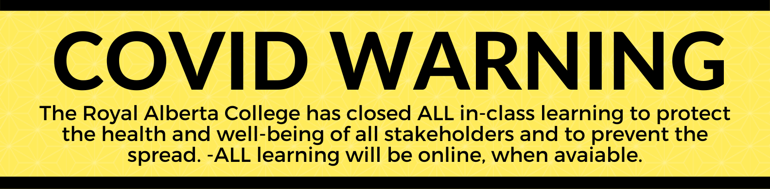Covid Warning - The Royal Alberta College has closed ALL in-class learning to protect the health and well-being of all stakeholders. (4)